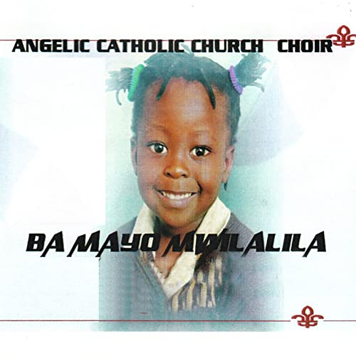 Bamayo Mwilalila by Angelic Catholic Church Choir on Amazon