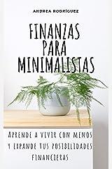 FINANZAS PARA MINIMALISTAS: Aprende a vivir con menos y expande tus posibilidades financieras (Spanish Edition) Kindle Edition