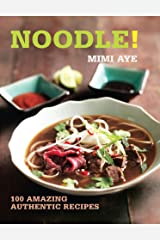 Noodle!: 100 Amazing Authentic Recipes (100 Great Recipes) Kindle Edition