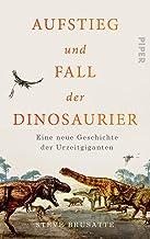 Aufstieg und Fall der Dinosaurier: Eine neue Geschichte der Urzeitgiganten (German Edition)