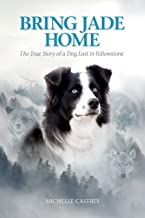 Bring Jade Home: The True Story of a Dog Lost in Yellowstone and the People Who Searched for Her PDF