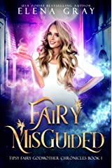 Fairy Misguided (Tipsy Fairy Godmother Chronicles Book 1) Kindle Edition