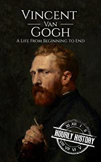 Vincent van Gogh: A Life From Beginning to End (Biographies of Painters Book 2)