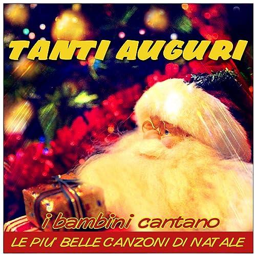 Auguri Piu Belli Di Natale.Tanti Auguri I Bambini Cantano Le Piu Belle Canzoni Di