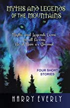 Myths and Legends of the Mountains: Myths and Legends comes in all forms, be it man or animal (The Harry Everly Story Collection Book 2)