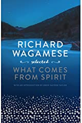 Richard Wagamese Selected: What Comes from Spirit Kindle Edition