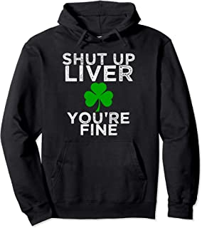 St Patrick's Day Drinking Shut Up Liver You're Fine hoodie