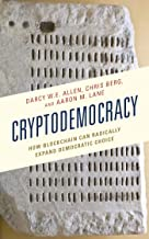 Cryptodemocracy: How Blockchain Can Radically Expand Democratic Choice (Polycentricity: Studies in Institutional Diversity and Voluntary Governance)