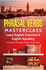 Phrasal Verbs Masterclass: Learn English Grammar & English Speaking. Includes Phrasal Verbs Exercises: Business English TOEFL-IELTS-TOEIC Advanced English Kindle Edition