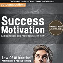 Success Motivation & Inspiration End Procrastination Now: Autosuggestions, Law of Attraction Affirmations & Positive Thinking