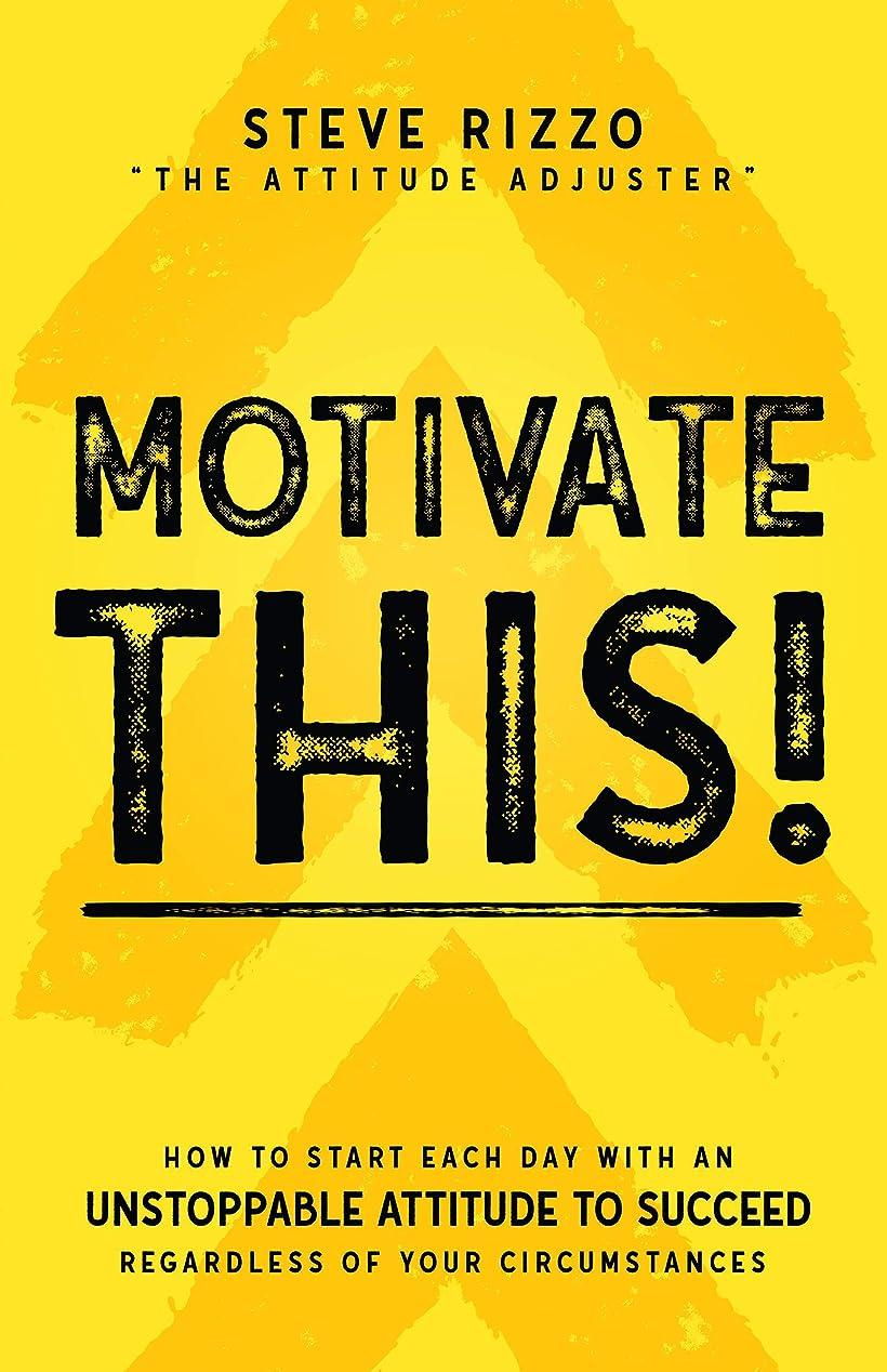 検索エンジン最適化獲物その他Motivate THIS!: How to Start Each Day with an Unstoppable Attitude to Succeed Regardless of Your Circumstances (New Edition Updated and Expanded) (English Edition)