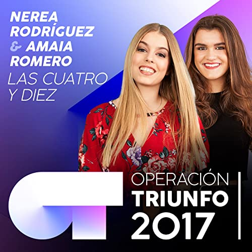 Las Cuatro Y Diez (Operación Triunfo 2017) de Nerea Rodríguez & Amaia Romero en Amazon Music - Amazon.es