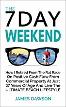 The 7 Day Weekend: How I Retired From The Rat Race On Positive Cash Flow From Commercial Property At Just 37 Years Of Age ...
