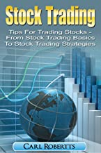 Stock Trading: Tips for Trading Stocks - From Stock Trading For Beginners To Stock Trading Strategies (Stock Trading Systems Book 1)