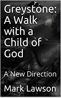 Greystone: A Walk with a Child of God: A New Direction
