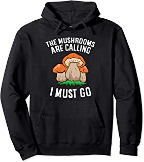 Sponsored Ad - The Mushrooms Are Calling And I Must Go Mushroom Hunter Gift Pullover Hoodie