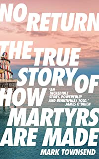 No Return: The True Story of How Martyrs Are Made