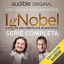 IgNobel - L'utilità dell'inutilità scientifica. Serie completa: IgNobel - L'utilità dell'inutilità scientifica 1-16