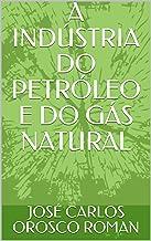 A INDÚSTRIA DO PETRÓLEO E DO GÁS NATURAL