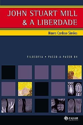 John Stuart Mill e a Liberdade - Coleção Passo-A-Passo Filosofia (PAP - Filosofia)