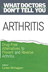 Arthritis: Drug-Free Alternatives to Prevent and Relieve Arthritis (What Doctors Don't Tell You) Kindle Edition