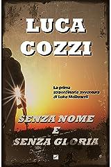 SENZA NOME E SENZA GLORIA (Thriller): Un romanzo coinvolgente, un'avventura ricca di passioni, intrighi ed emozioni (Serie di Luke McDowell Vol. 1) Formato Kindle