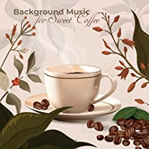 Background Music for Sweet Coffee