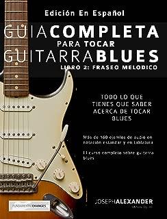 Guía completa para tocar guitarra blues: Libro 2: Fraseo melódico (Spanish Edition)