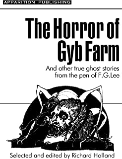 The Horror of Gyb Farm: True Ghost Stories from the pen of Frederick George Lee selected and edited by Richard Holland