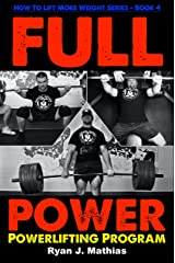 FULL POWER Powerlifting Program (How To Lift More Weight Series Book 4) Kindle Edition