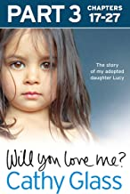 Will You Love Me?: The story of my adopted daughter Lucy: Part 3 of 3 (English Edition)