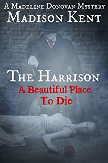 The Harrison: A Beautiful Place to Die (Madeline Donovan Mysteries Book 2)