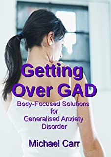 Getting Over GAD: Body-Focused Solutions for Generalised Anxiety Disorder