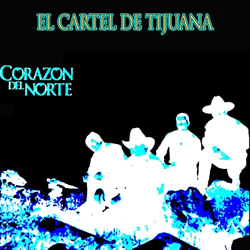 El Cartel de Tijuana by Corazon Del Norte on Amazon Music ...