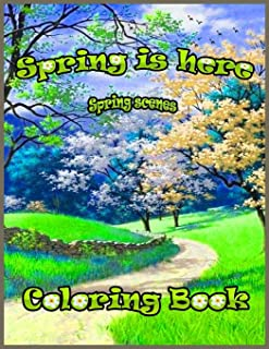 Spring is Here Coloring Book: Premium Spring Scenes Coloring Book for Those Who Love, spring Scenes, 50 High Quality pages...