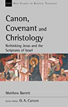 Canon, Covenant and Christology: Rethinking Jesus And The Scriptures Of Israel (New Studies in Biblical Theology)