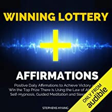 Winning Lottery Affirmations: Positive Daily Affirmations to Achieve Victory and Win the Top Prize There Is Using the Law of Attraction, Self-Hypnosis, Guided Meditation and Sleep Learning