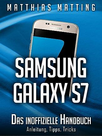 Samsung Galaxy S7 - das inoffizielle Handbuch. Anleitung, Tipps, Tricks (German Edition)