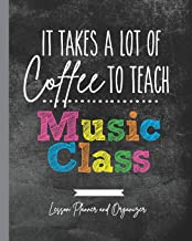 It Takes A Lot of Coffee To Teach Music Class: Lesson Planner and Organizer