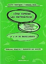 CÓMO SUPERAR LAS MATEMÁTICAS: DEL BACHILLERATO CIENTÍFICO TECNOLÓGICO 1º y 2º DE BACHILLERATO