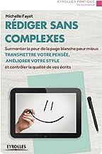 Rédiger sans complexes: Surmonter la peur de la page blanche pour mieux transmettre votre pensée, améliorer votre style et...