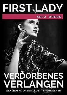 First Lady - Verdorbenes Verlangen - Kurzgeschichte über Sex, BDSM, Dreier, Lust und Fremdgehen (German Edition)
