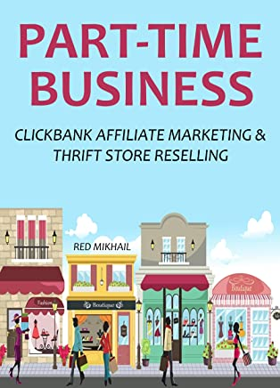 2016 PART-TIME BUSINESS: CLICKBANK AFFILIATE MARKETING & THRIFT STORE RESELLING - 2 in 1 HOME BASED BUSINESS bundle # 11 (English Edition)