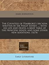 The Countess of Pembroke's Arcadia written by Sir Philip Sidney ...; with his life and death, a brief table of the princip...