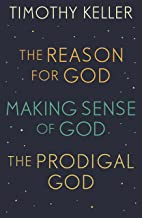 Timothy Keller: The Reason for God, Making Sense of God and The Prodigal God: -
