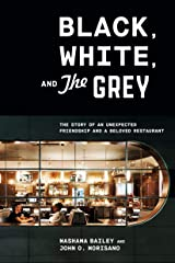 Black, White, and The Grey: The Story of an Unexpected Friendship and a Beloved Restaurant Kindle Edition