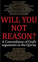 Will You Not Reason?: A Concordance of God's arguments in the Qur'an