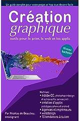 Création graphique. outils pour le print, web et applis: Atteignez le niveau ultime pour créer des flyers, sites web et applis, et suivez les tendances ... métiers de la création graphique et vidéo) Format Kindle