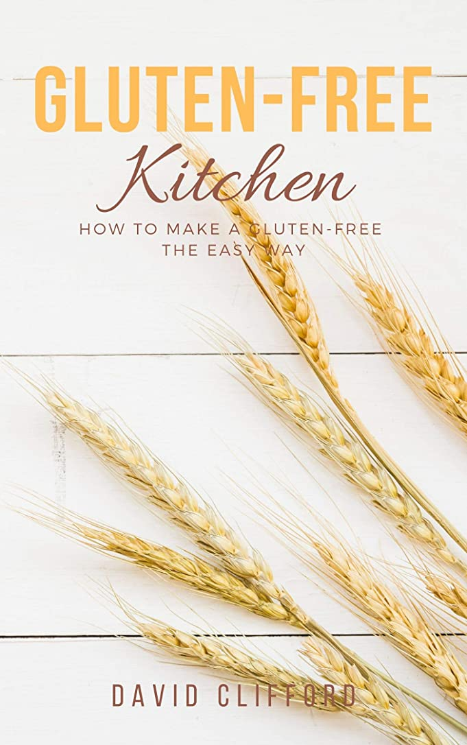 Gluten-Free Kitchen: Insider Tips for Success with Gluten-free &  How To Make A Gluten-free The Easy Way (English Edition)