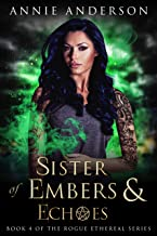 Sister of Embers & Echoes (Rogue Ethereal Book 4)